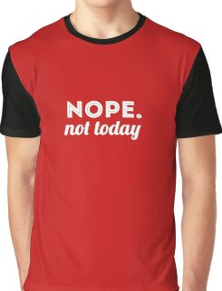 Nope. Not Today Graphic T-Shirt