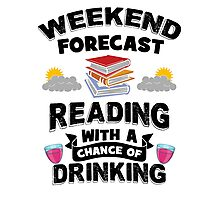Weekend Forecast - Reading With a Chance of Drinking Photographic Print