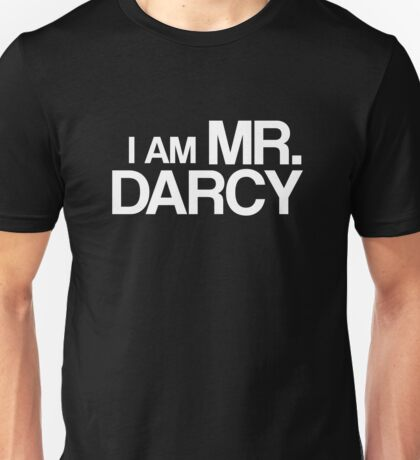 I am Mr Darcy Unisex T-Shirt
