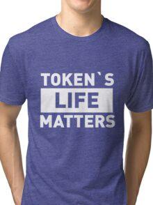 Token's Life Matters Tri-blend T-Shirt