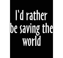 I'd rather be saving the world Photographic Print