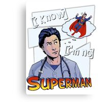I'm no superman Scrubs JD Canvas Print