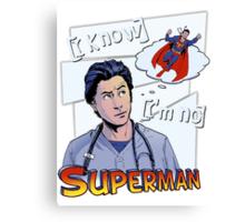 I'm no superman Scrubs JD Canvas Print