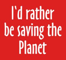 I'd rather be saving the Planet Kids Clothes