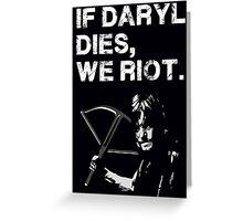 If Daryl dies, we riot. Greeting Card