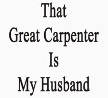 That Great Carpenter Is My Husband  by supernova23