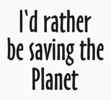 I'd rather be saving the planet Kids Tee