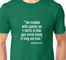 Abraham Lincoln Quote Trouble With Quotes  Unisex T-Shirt