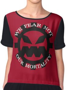 We Fear Not Our Mortality Chiffon Top