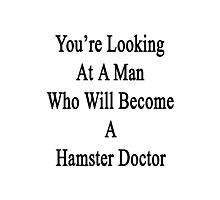 You're Looking At A Man Who Will Become A Hamster Doctor  Photographic Print