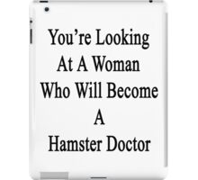 You're Looking At A Woman Who Will Become A Hamster Doctor  iPad Case/Skin