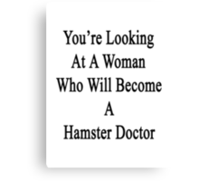 You're Looking At A Woman Who Will Become A Hamster Doctor  Canvas Print