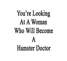 You're Looking At A Woman Who Will Become A Hamster Doctor  Photographic Print