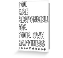 You are responsible for your own happiness Greeting Card