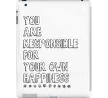 You are responsible for your own happiness iPad Case/Skin