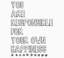 You are responsible for your own happiness by loreendb