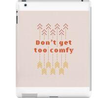 Don't Get Too Comfy iPad Case/Skin
