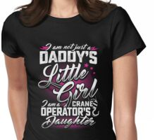 I am a Crane Operator's daughter Womens Fitted T-Shirt