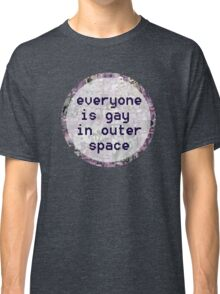 Everyone is Gay in Outer Space Classic T-Shirt