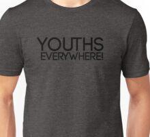 Youths Everywhere! Unisex T-Shirt