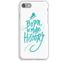 Born to make History [color] iPhone Case/Skin