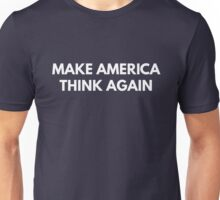 Make America Think Again Unisex T-Shirt