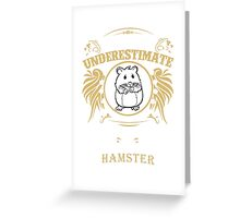 Never under estimate woman with a hamster Greeting Card