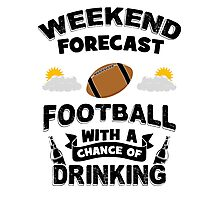 Weekend Forecast - Football With a Chance of Drinking Photographic Print