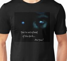 You're not afraid of the dark... Unisex T-Shirt