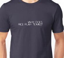 """Why does Rice play Texas?"" Unisex T-Shirt"