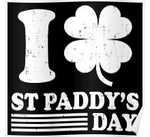 I Love St Paddy's Day Poster