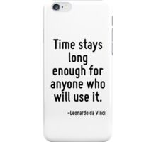 Time stays long enough for anyone who will use it. iPhone Case/Skin