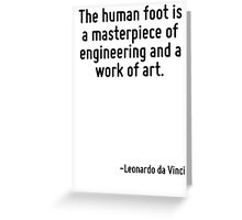 The human foot is a masterpiece of engineering and a work of art. Greeting Card