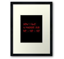 HO-HO-HO Now I Have A Machine Gun DIE HARD XMAS GEEK FUNNY HUMOUR QUOTE Framed Print