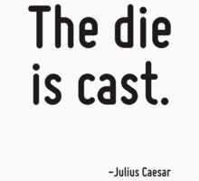 The die is cast. by Quotr