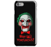 Why so Torturous? iPhone Case/Skin