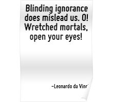Blinding ignorance does mislead us. O! Wretched mortals, open your eyes! Poster