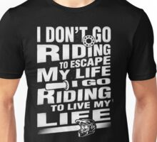 I riding to live my life Unisex T-Shirt