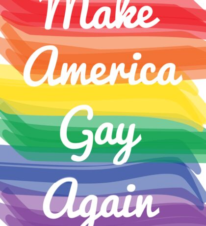 Make America Gay Again Sticker