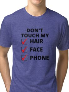 Don't Touch My Hair, Face Or Phone Tri-blend T-Shirt