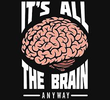it's all about the brain Unisex T-Shirt