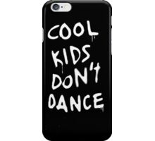 Cool Kids Don't Dance  iPhone Case/Skin