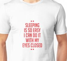 Sleeping Is So Easy I Can Do It With My Eyes Closed Unisex T-Shirt