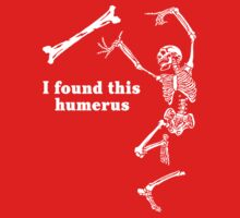 I found this humerus Baby Tee