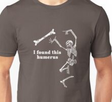 I found this humerus Unisex T-Shirt