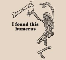 I found this humerus by just4laughs
