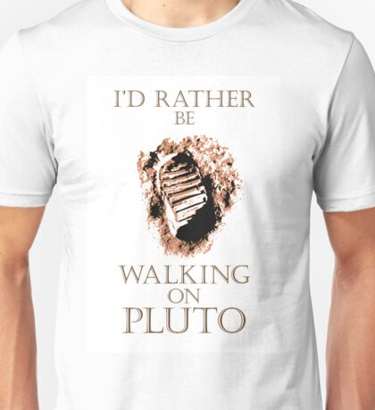 I'd Rather be Walking on Pluto Unisex T-Shirt