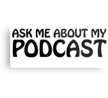 Ask me about my podcast (black) Metal Print