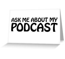 Ask me about my podcast (black) Greeting Card