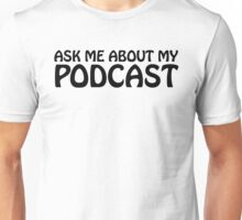 Ask me about my podcast (black) Unisex T-Shirt